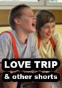Love Trip & Other Shorts